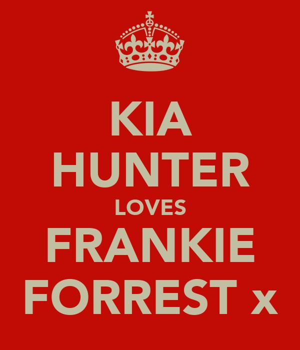 KIA HUNTER LOVES FRANKIE FORREST♥x
