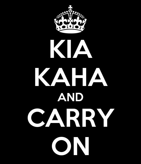 KIA KAHA AND CARRY ON