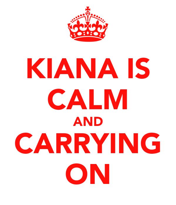 KIANA IS CALM AND CARRYING ON