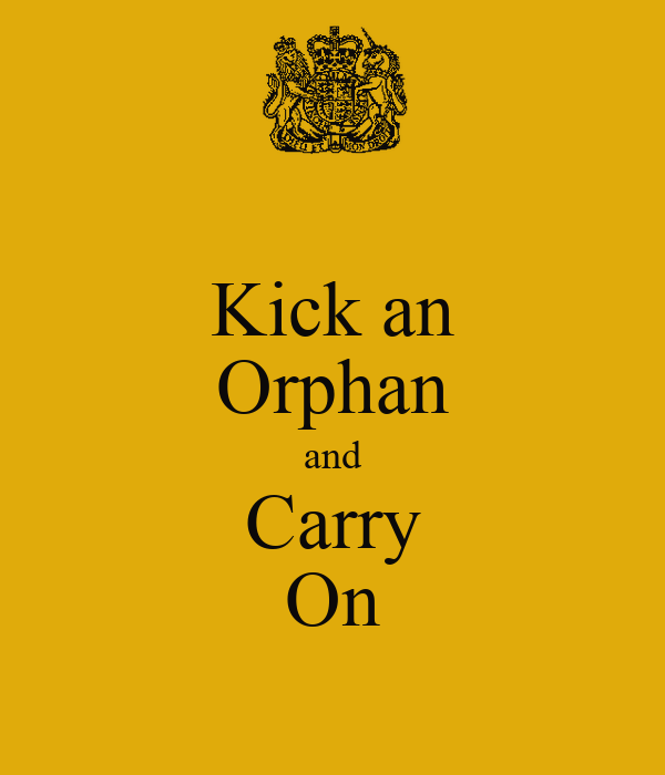 Kick an Orphan and Carry On