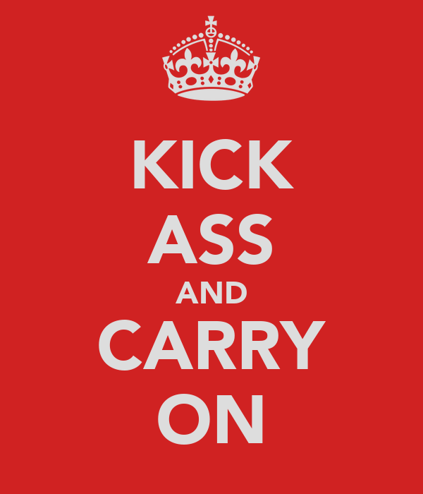 KICK ASS AND CARRY ON