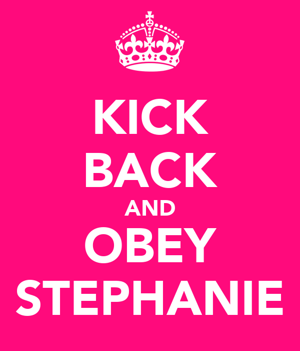 KICK BACK AND OBEY STEPHANIE
