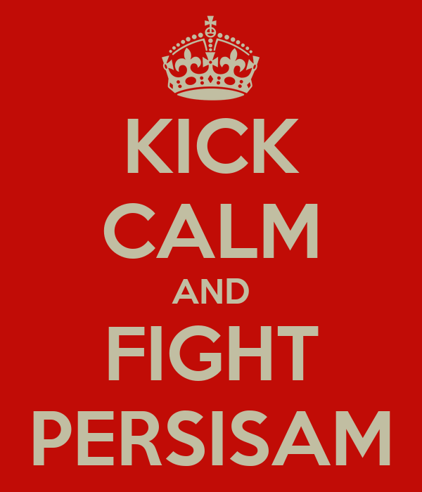 KICK CALM AND FIGHT PERSISAM