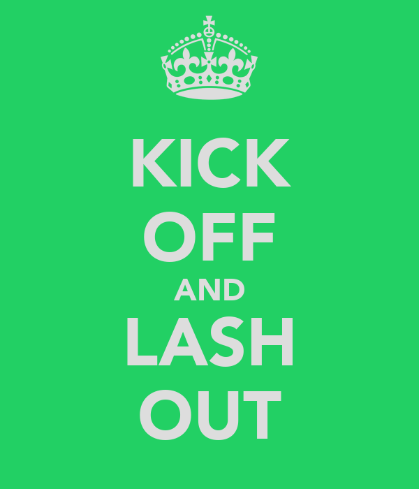 KICK OFF AND LASH OUT
