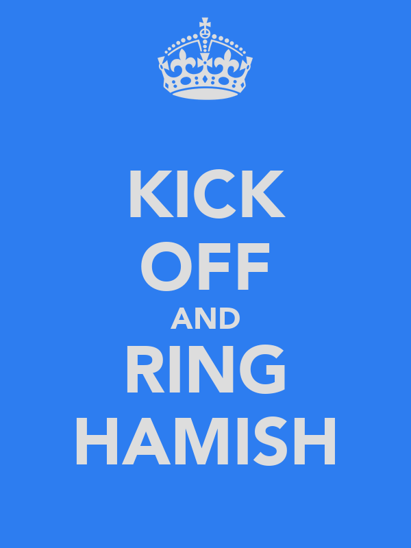 KICK OFF AND RING HAMISH