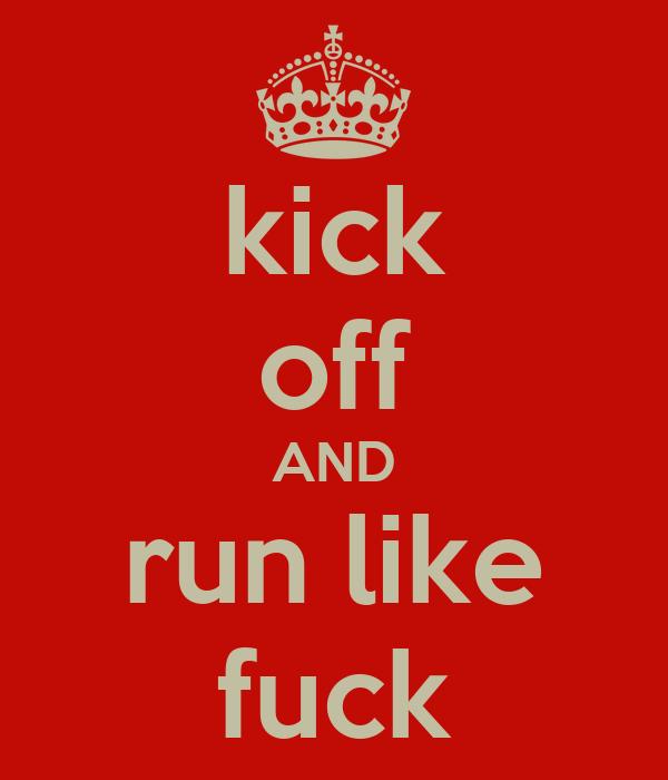 kick off AND run like fuck