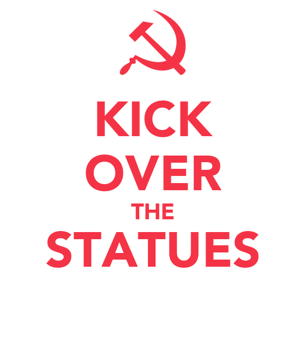 KICK OVER THE STATUES