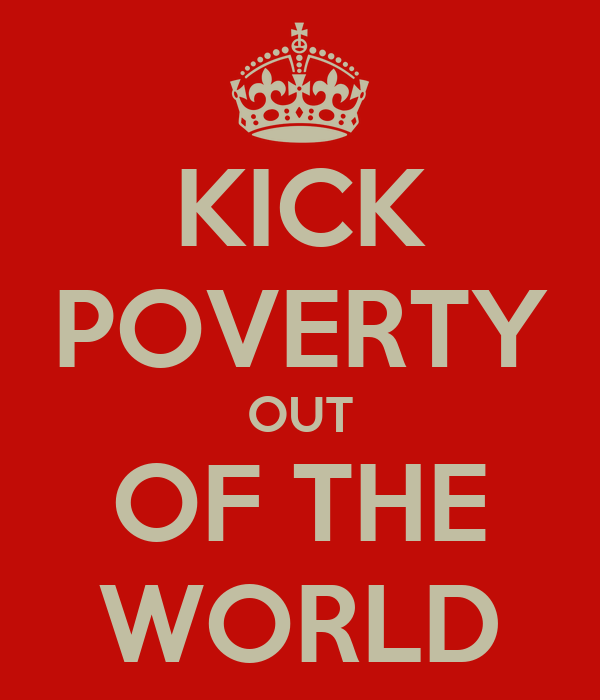 KICK POVERTY OUT OF THE WORLD