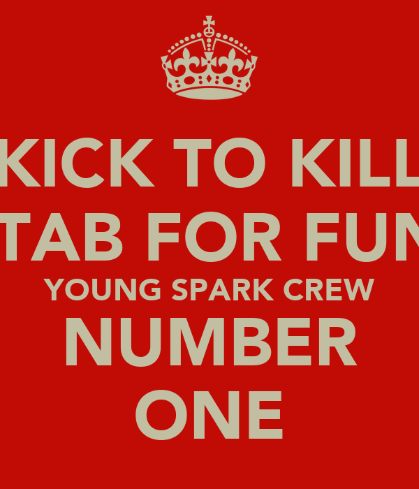 KICK TO KILL STAB FOR FUN  YOUNG SPARK CREW NUMBER ONE