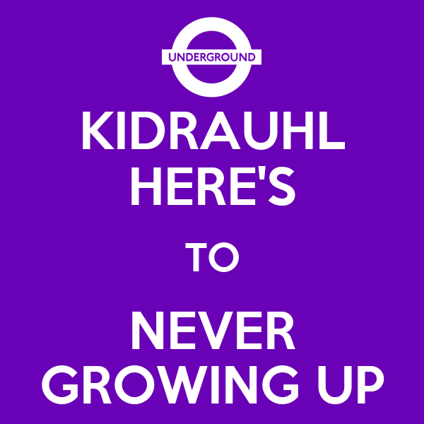 KIDRAUHL HERE'S TO NEVER GROWING UP