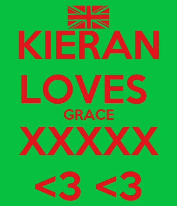 KIERAN LOVES  GRACE XXXXX <3 <3