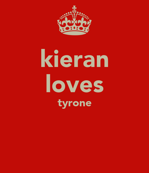 kieran loves tyrone
