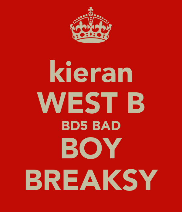kieran WEST B BD5 BAD BOY BREAKSY