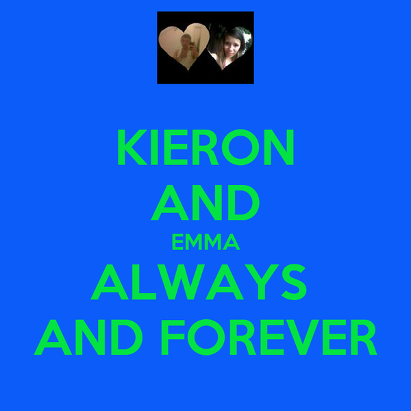 KIERON AND EMMA ALWAYS  AND FOREVER