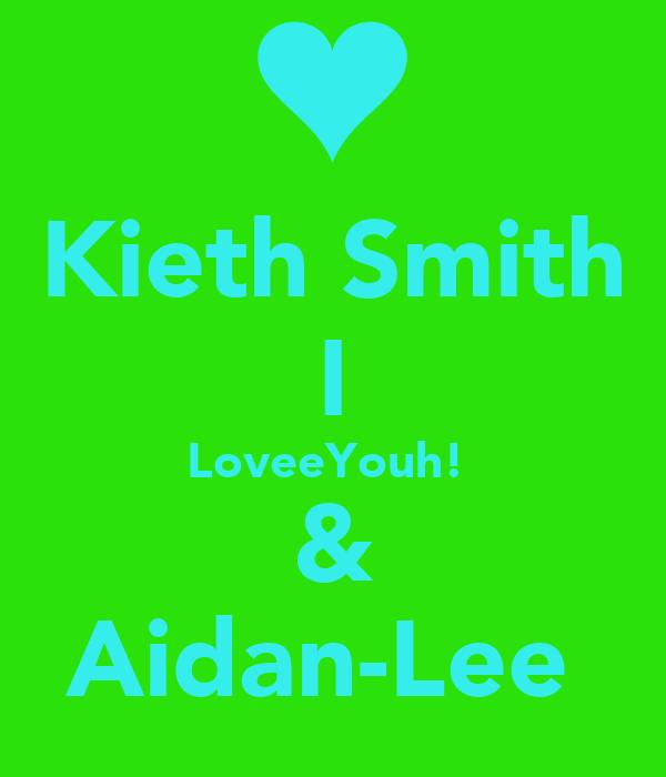 Kieth Smith I LoveeYouh!  & Aidan-Lee