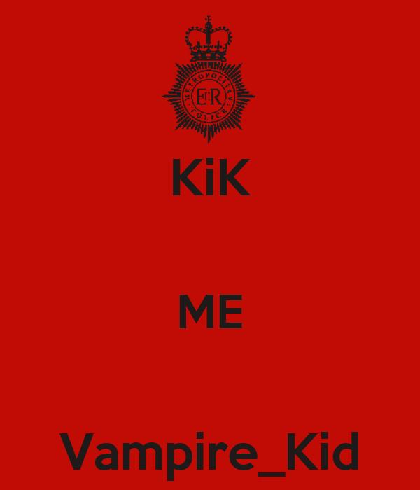 KiK  ME  Vampire_Kid