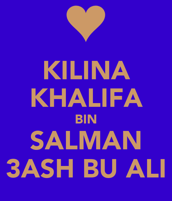 KILINA KHALIFA BIN SALMAN 3ASH BU ALI
