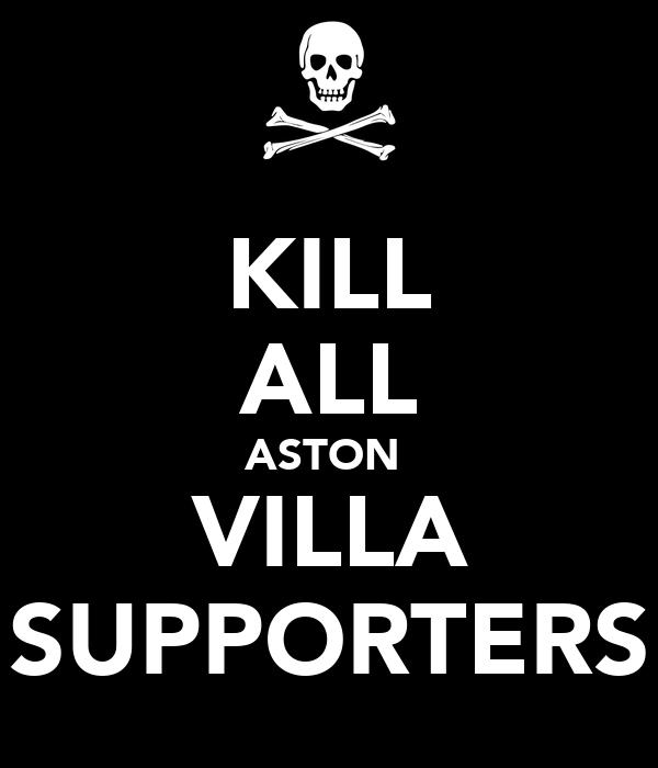 KILL ALL ASTON  VILLA SUPPORTERS