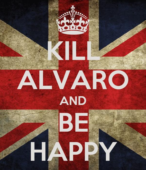 KILL ALVARO AND BE HAPPY