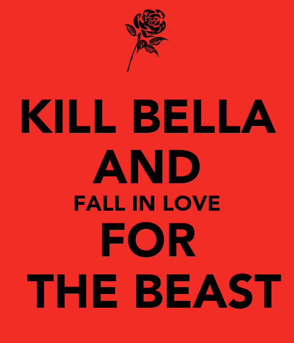 KILL BELLA AND FALL IN LOVE FOR  THE BEAST