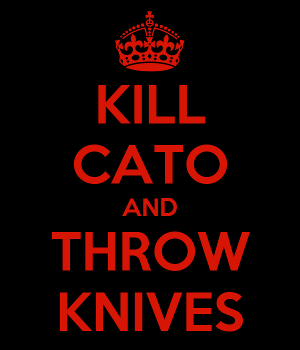 KILL CATO AND THROW KNIVES
