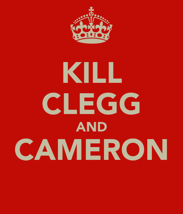 KILL CLEGG AND CAMERON