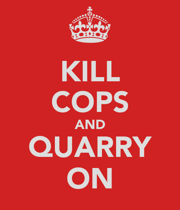KILL COPS AND QUARRY ON