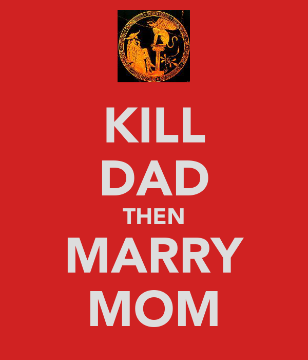 KILL DAD THEN MARRY MOM