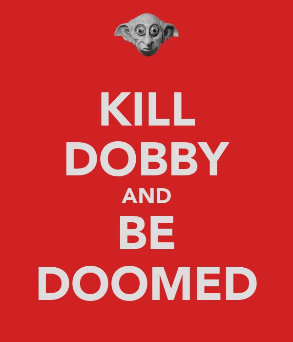 KILL DOBBY AND BE DOOMED