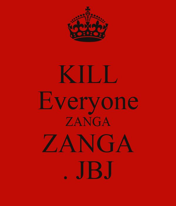 KILL Everyone ZANGA ZANGA . JBJ