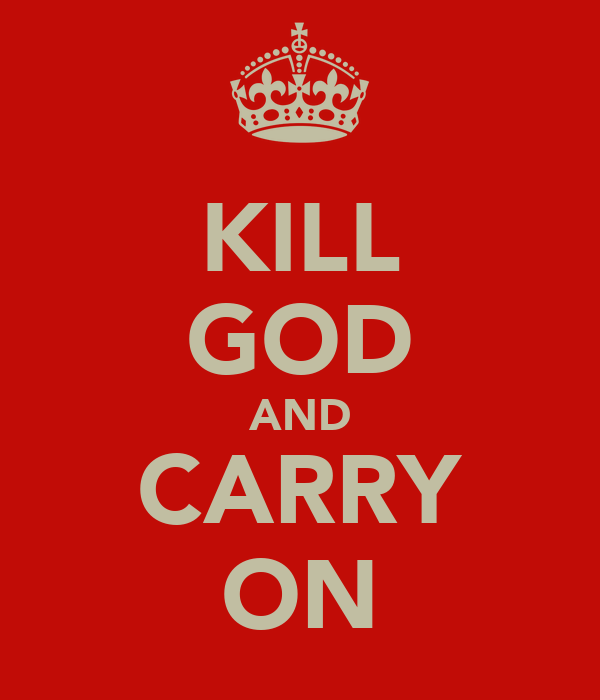 KILL GOD AND CARRY ON