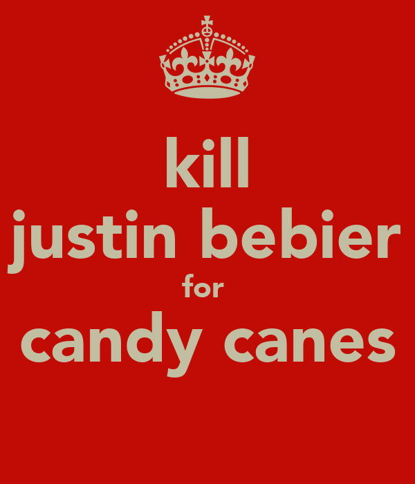 kill justin bebier for  candy canes