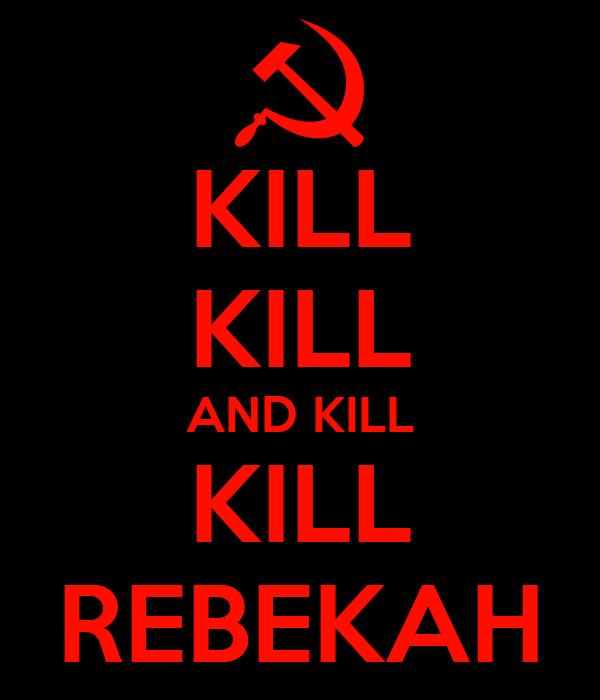 KILL KILL AND KILL KILL REBEKAH