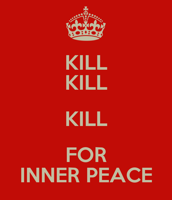 KILL KILL KILL FOR INNER PEACE