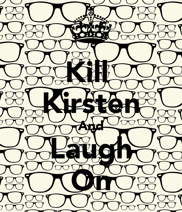 Kill  Kirsten And Laugh On