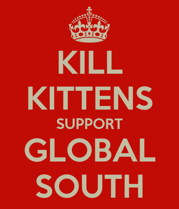 KILL KITTENS SUPPORT GLOBAL SOUTH