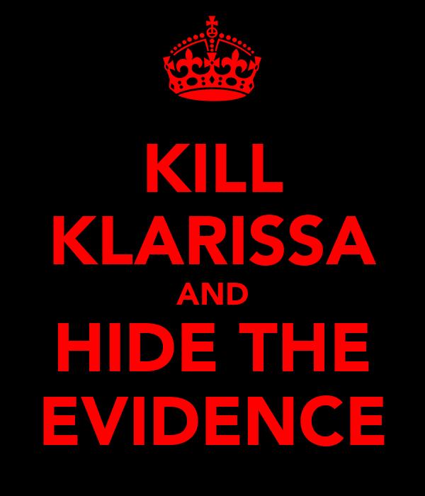 KILL KLARISSA AND HIDE THE EVIDENCE