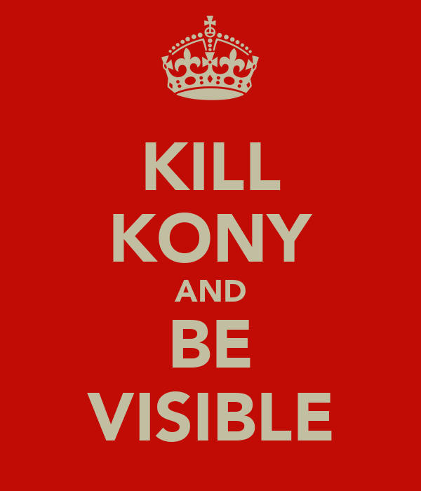 KILL KONY AND BE VISIBLE