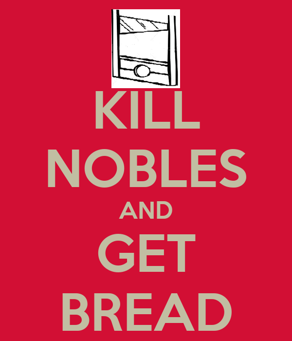 KILL NOBLES AND GET BREAD