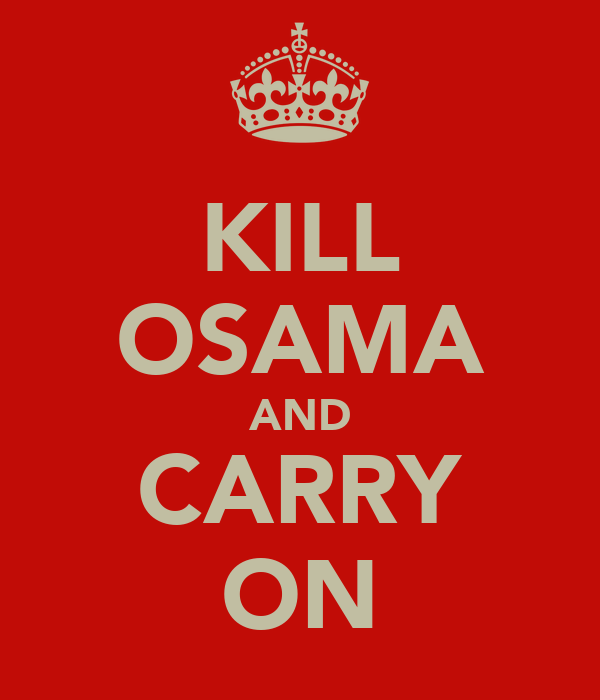 KILL OSAMA AND CARRY ON