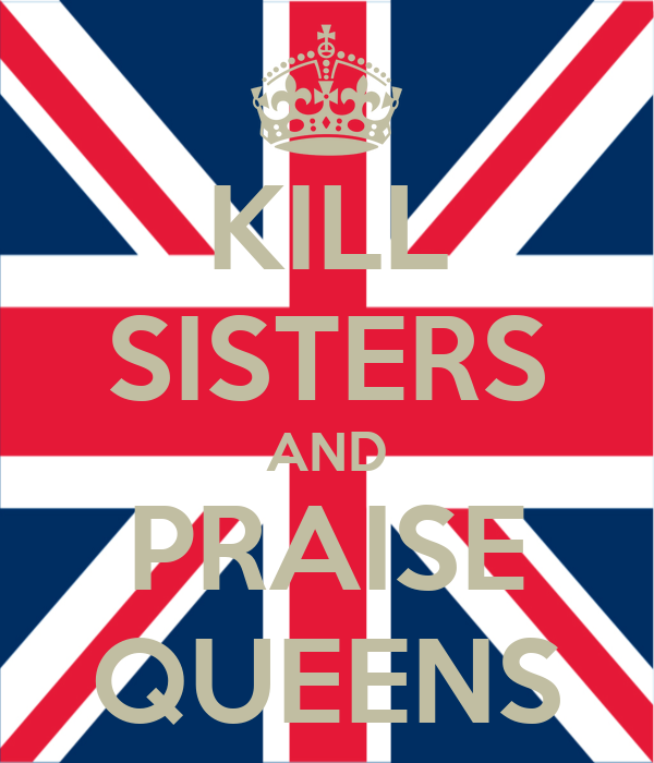 KILL SISTERS AND PRAISE QUEENS