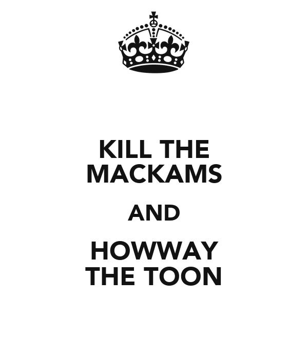 KILL THE MACKAMS AND HOWWAY THE TOON