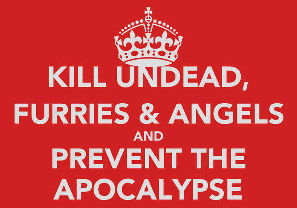 KILL UNDEAD, FURRIES & ANGELS AND PREVENT THE APOCALYPSE