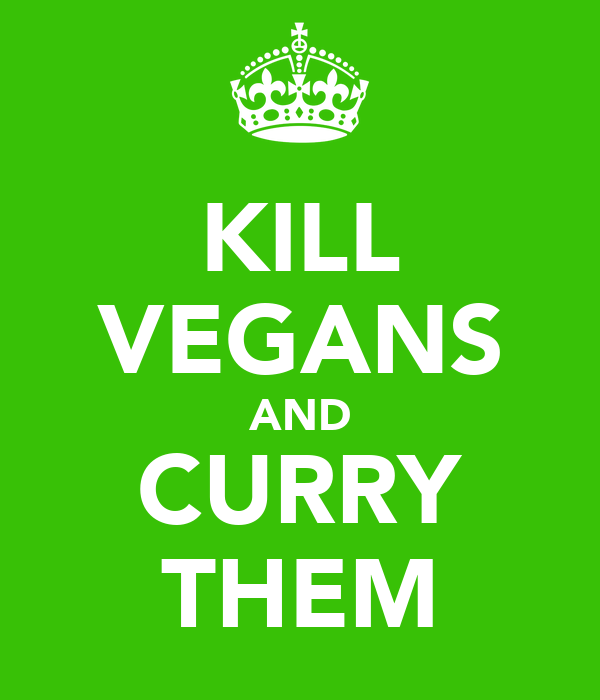 KILL VEGANS AND CURRY THEM