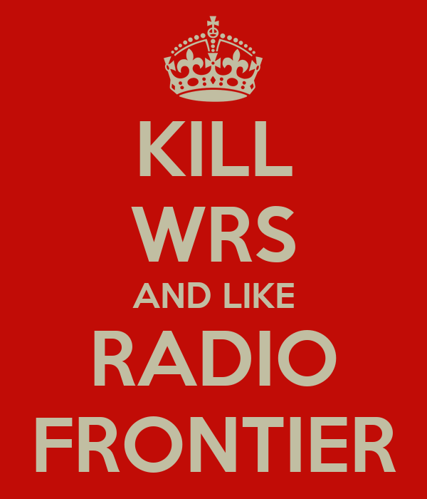 KILL WRS AND LIKE RADIO FRONTIER