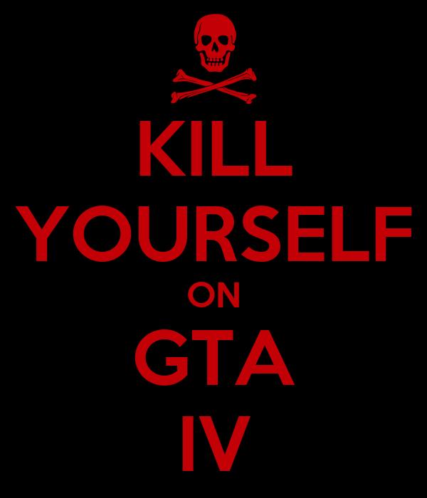KILL YOURSELF ON GTA IV