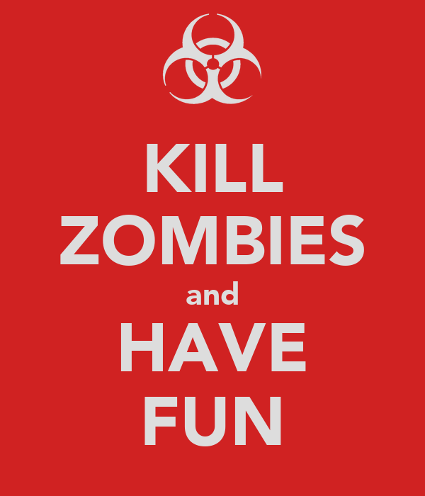 KILL ZOMBIES and HAVE FUN