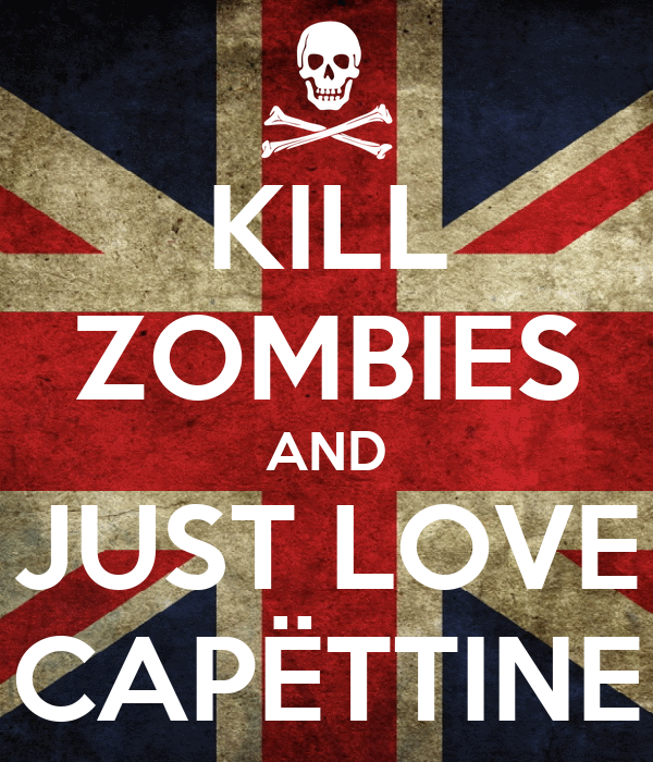 KILL ZOMBIES AND JUST LOVE CAPËTTINE