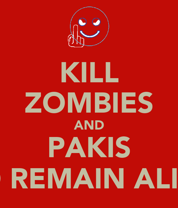 KILL ZOMBIES AND PAKIS TO REMAIN ALIVE