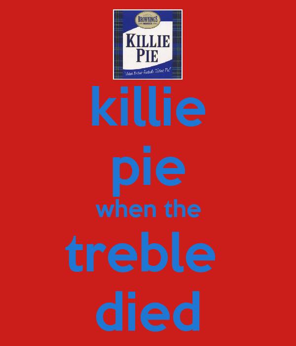 killie pie when the treble  died